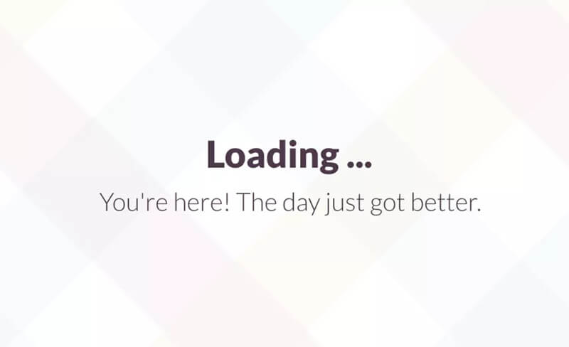A screenshot from Slack with the text: Loading ... You're here! The day just got better.