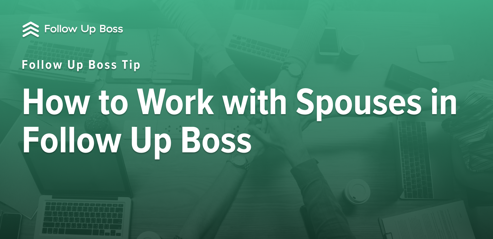Tip: How to Work with Spouses in Follow Up Boss