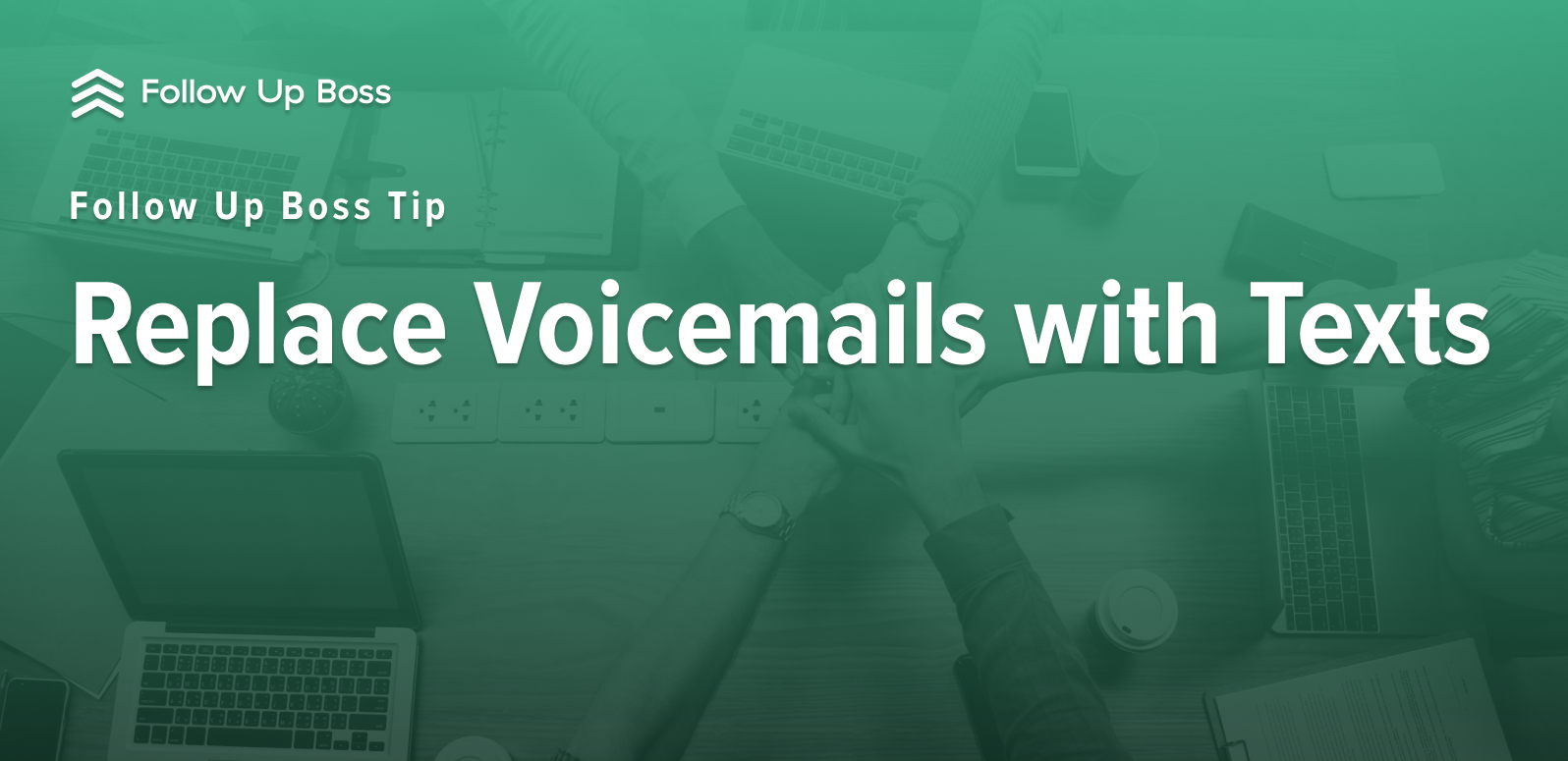 Follow Up Boss Tip: Replace Voicemails with Texts