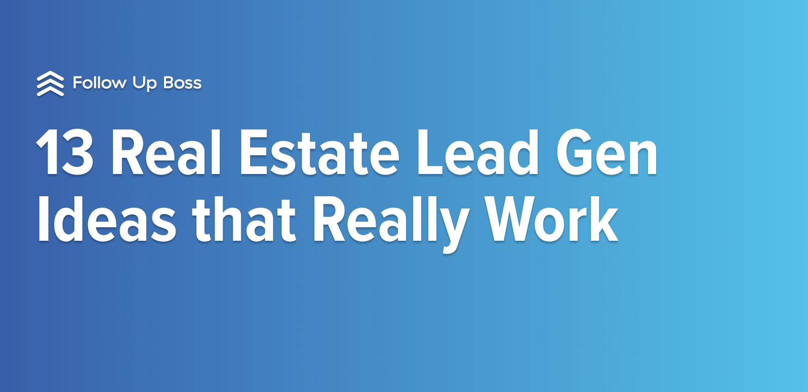 13 Real Estate Lead Gen Ideas that Really Work in 2019