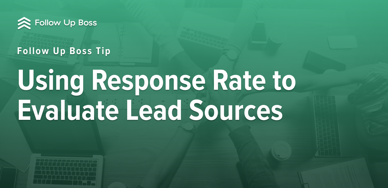 Follow Up Boss Tip: Using Response Rate to Evaluate Lead Sources