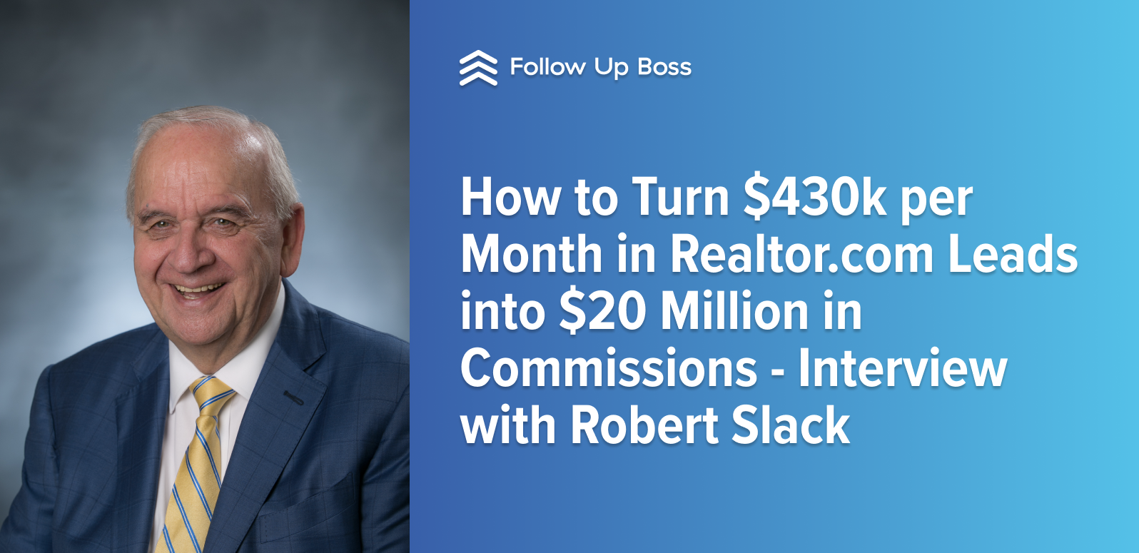 How to Turn $430k per Month in Realtor.com Leads into $20 Million in Commissions — Interview with Robert Slack