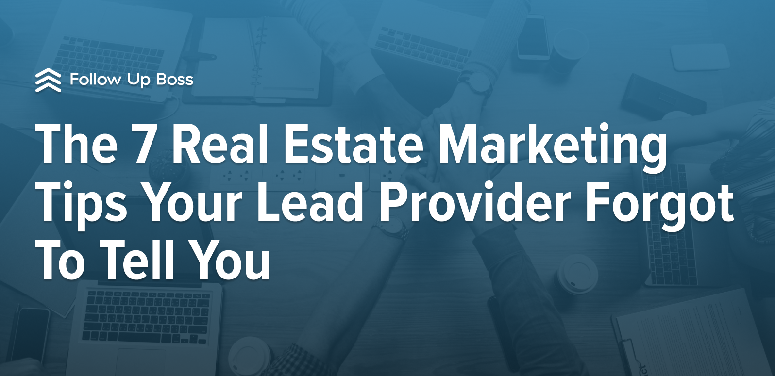 The 7 Real Estate Marketing Tips Your Lead Provider Forgot To Tell You