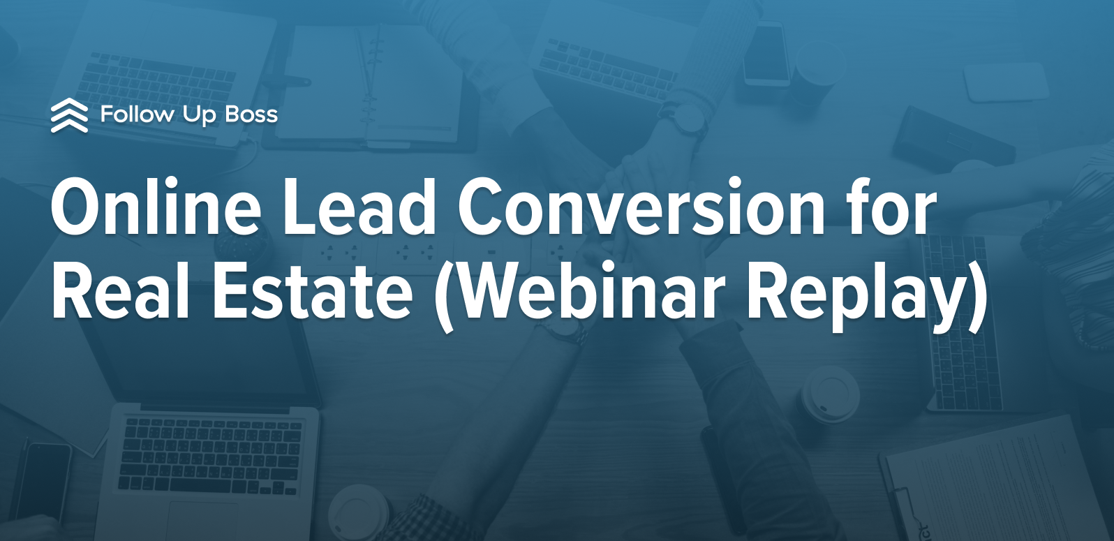 Online Lead Conversion for Real Estate (Webinar Replay)
