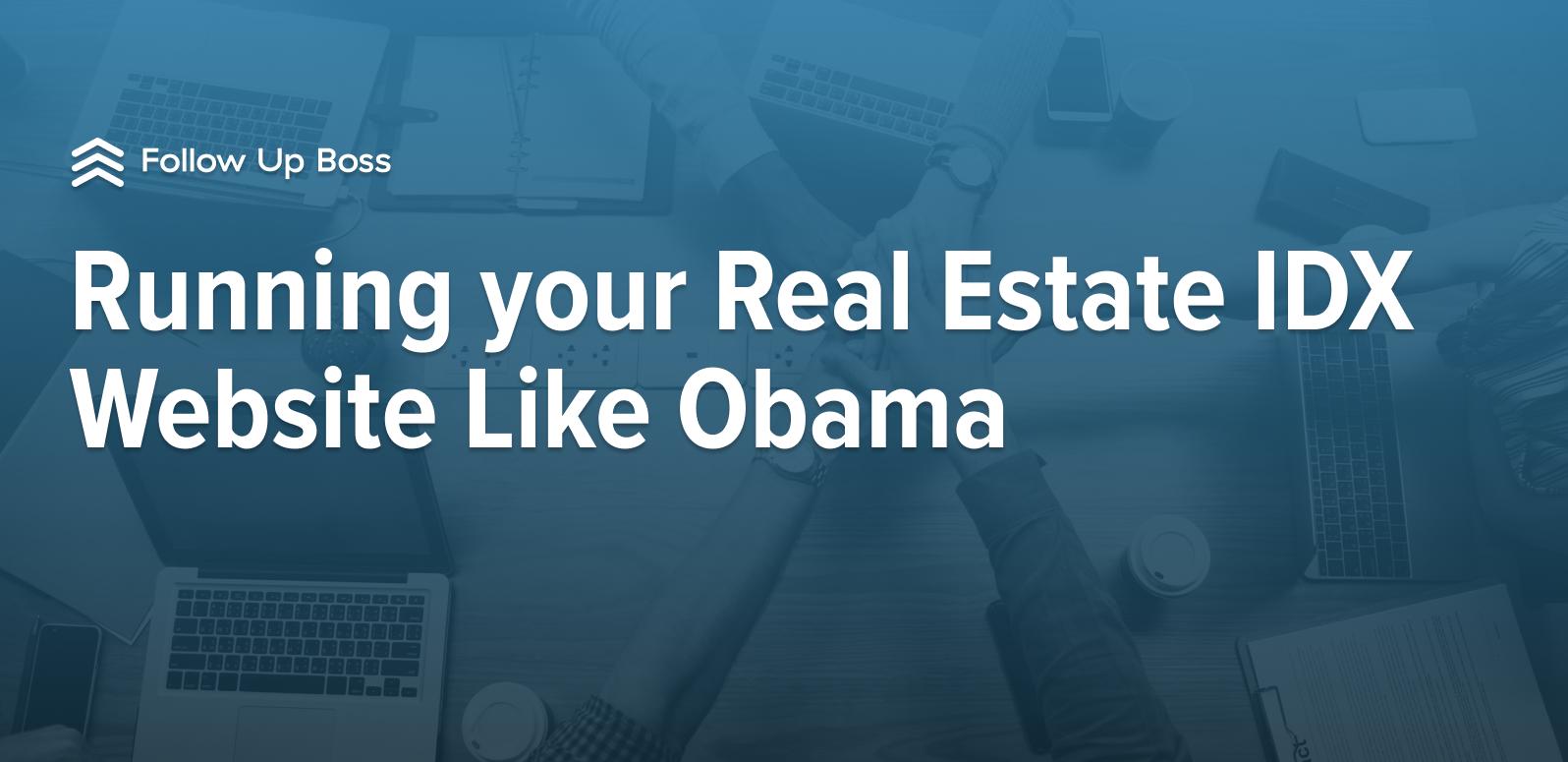 Running your Real Estate IDX Website Like Obama