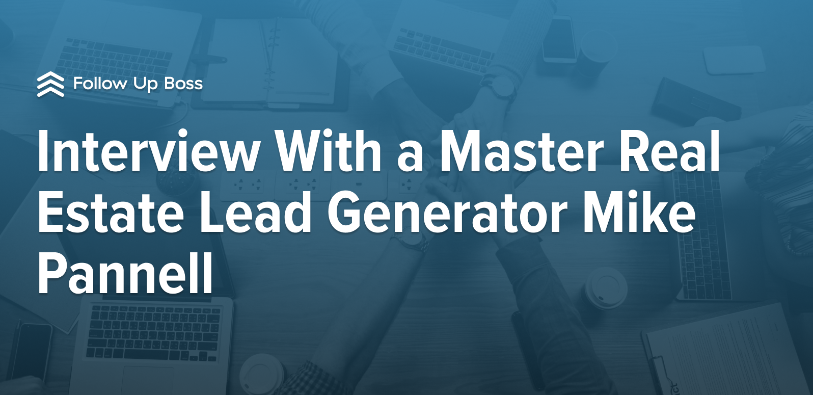 Interview With a Master Real Estate Lead Generator Mike Pannell