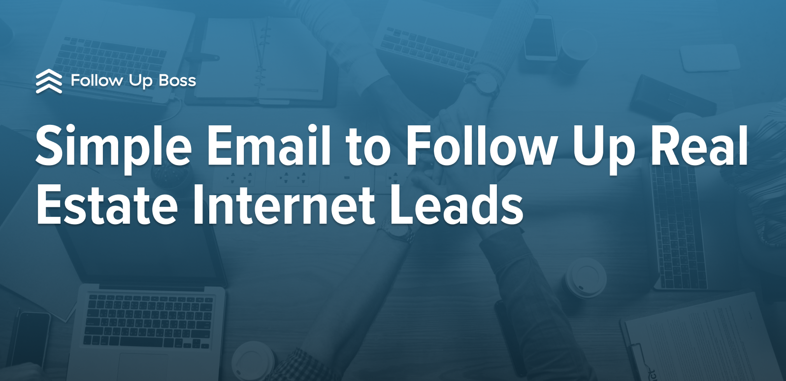 Simple Email to Follow Up Real Estate Internet Leads