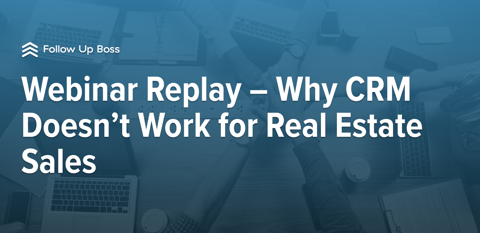 Webinar Replay – Why CRM Doesn't Work for Real Estate Sales