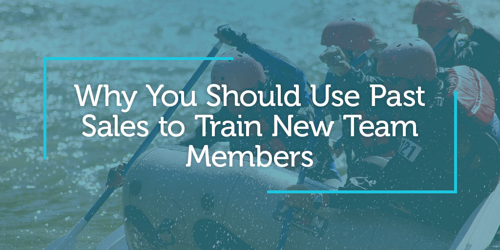 Why You Should Use Past Sales to Train New Team Members