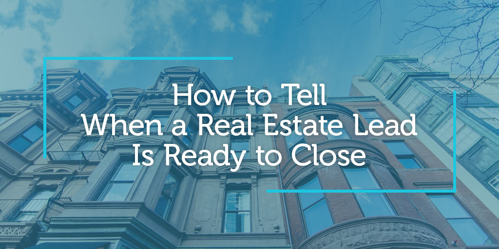 How to Tell When a Real Estate Lead Is Ready to Close