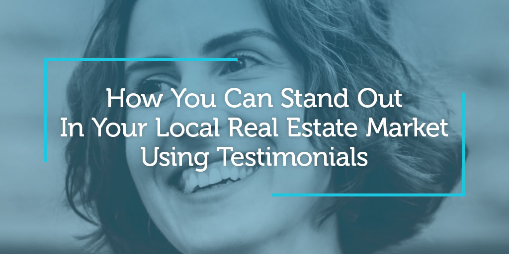 How You Can Stand Out In Your Local Real Estate Market Using Testimonials