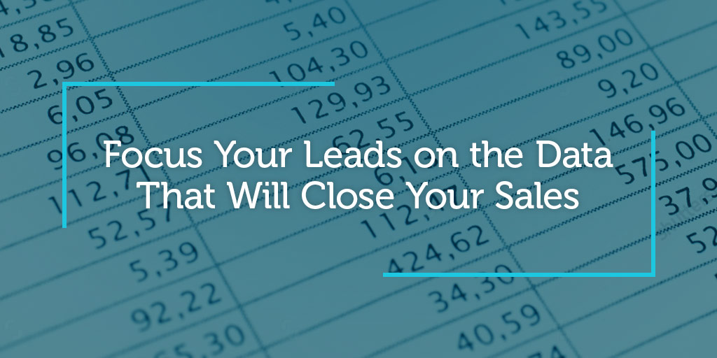 Focus Your Leads on the Data That Will Close Your Sales