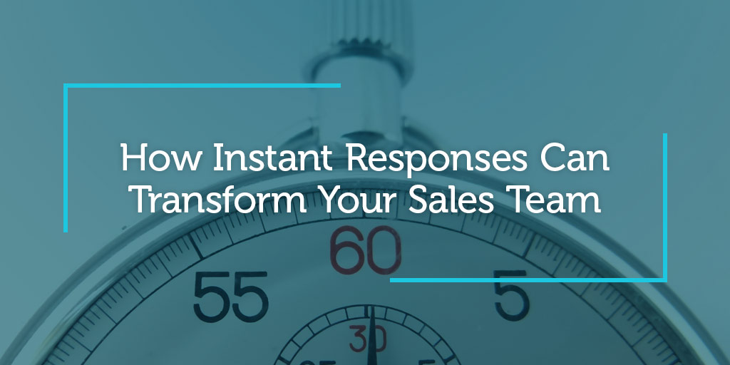 How Instant Responses Can Transform Your Sales Team