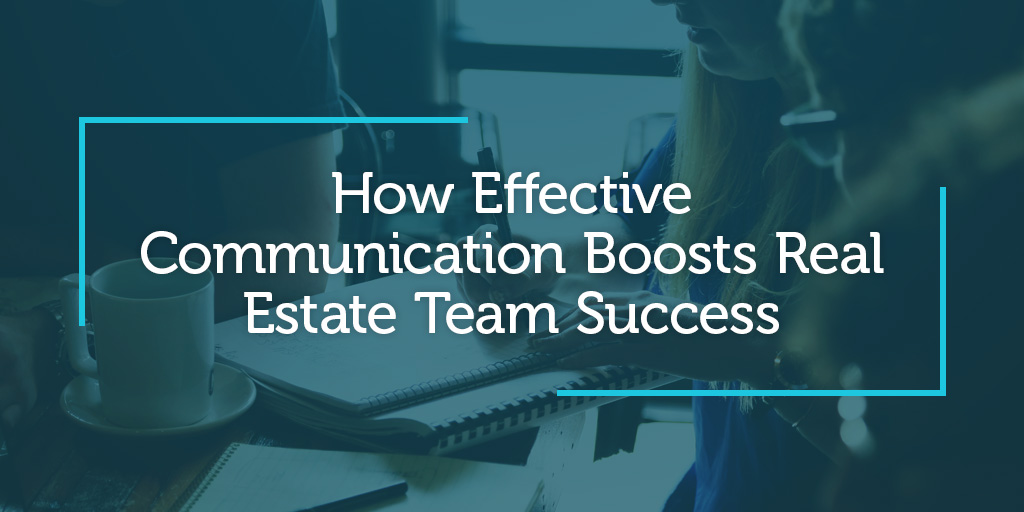 How Effective Communication Boosts Real Estate Team Success