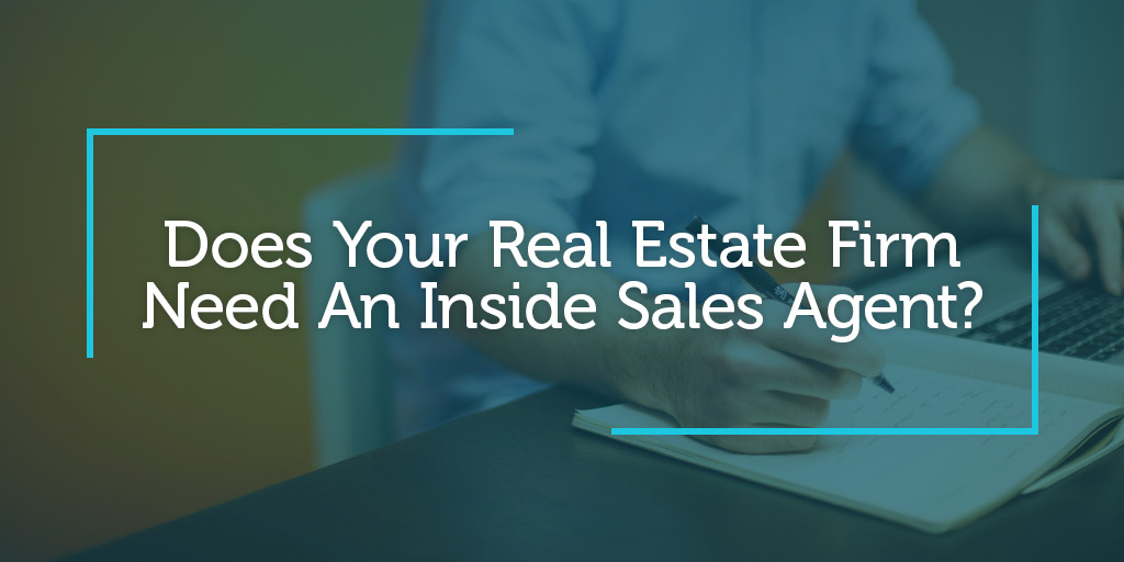 Does Your Real Estate Firm Need An Inside Sales Agent?