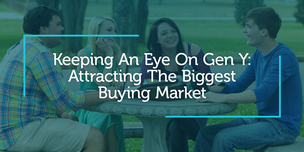 Keeping An Eye On Gen Y: Attracting The Biggest Buying Market