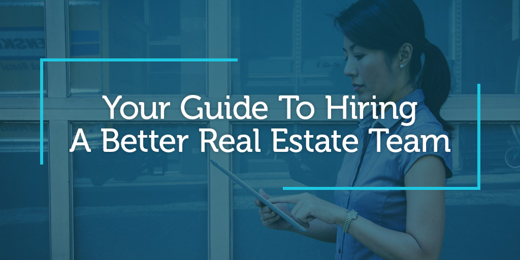 Your Guide To Hiring A Better Real Estate Team