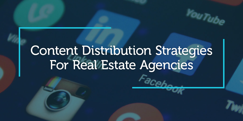 5 Content Distribution Strategies For Real Estate Agencies