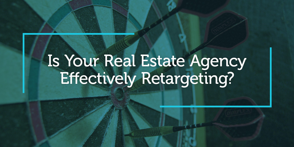 Is Your Real Estate Agency Effectively Retargeting?