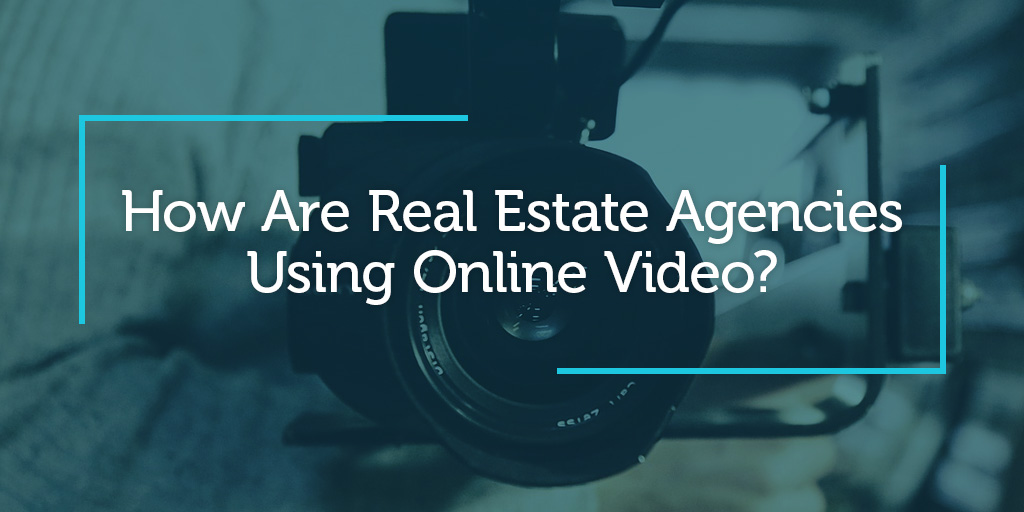 How Are Real Estate Firms Using Online Video?