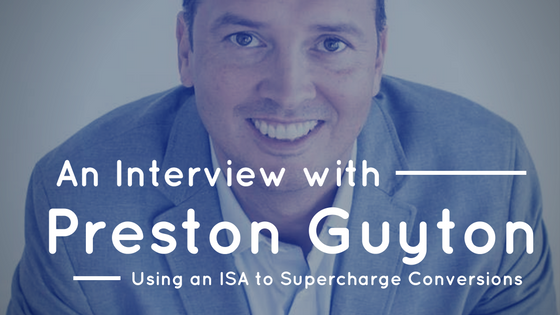 How adding an ISA Quadrupled Online Lead Conversions: An Interview with Preston Guyton