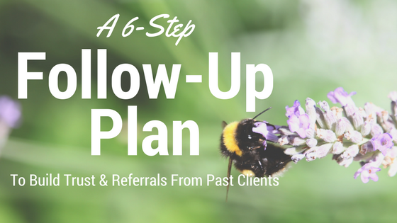 A 6-Step Follow-Up Plan To Build Trust And Referrals From Past Clients