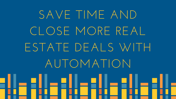 Save Time and Close More Real Estate Deals With Automation