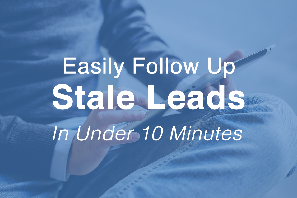 3 Easy Ways to Follow Up with Stale Leads in Under 10 Minutes