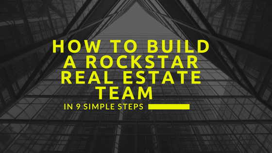How to Build a Rockstar Real Estate Team in 9 Simple Steps