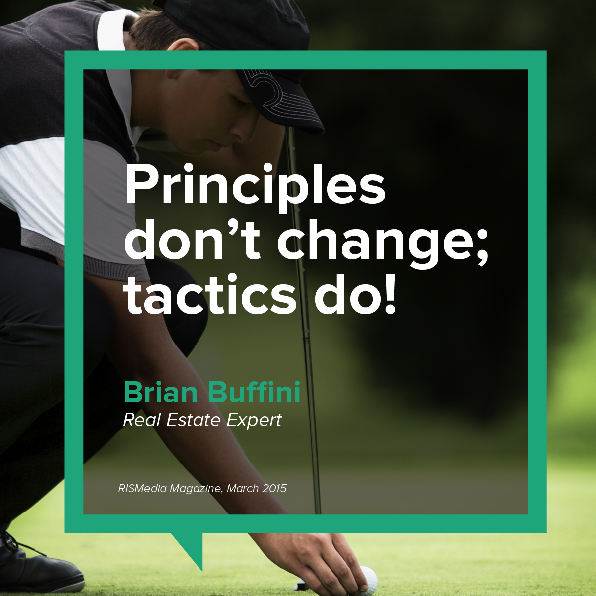 quote-from-brian-buffini-principles-dont-change-tactics-do