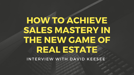 How to Achieve Sales Mastery in the New Game of Real Estate