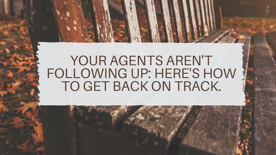 Your Agents Aren't Following Up: Here's How to Get Back on Track