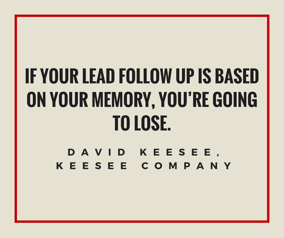 If you're lead follow up is based on memory, you're going to lose
