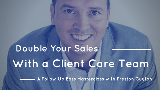 Masterclass: Leverage a Client Care Team to Double Your Sales