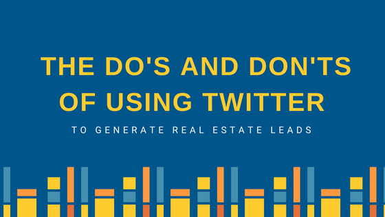 The Do's and Don'ts of Using Twitter to Generate Real Estate Leads