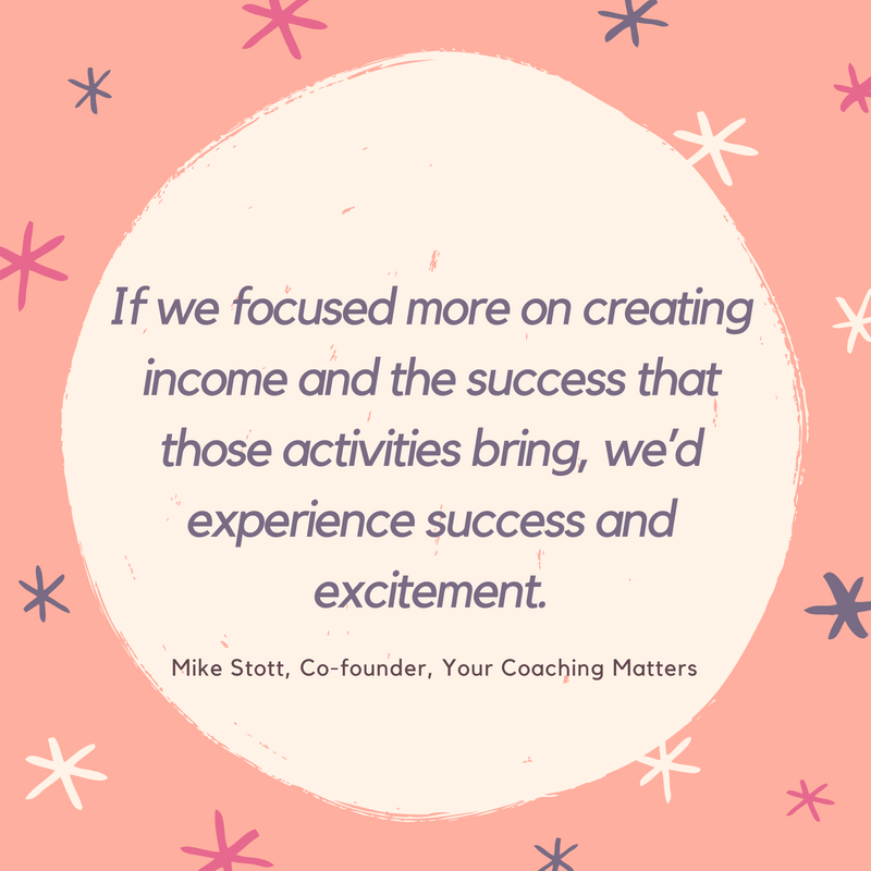 if-we-focused-more-on-creating-income-and-the-success-that-those-activities-bring-wed-experience-success-and-excitement-_
