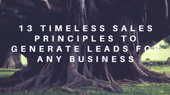 13 Timeless Sales Principles to Generate Leads for Any Business