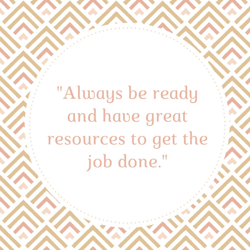 _always-be-ready-and-have-great-resources-to-get-the-job-done-_