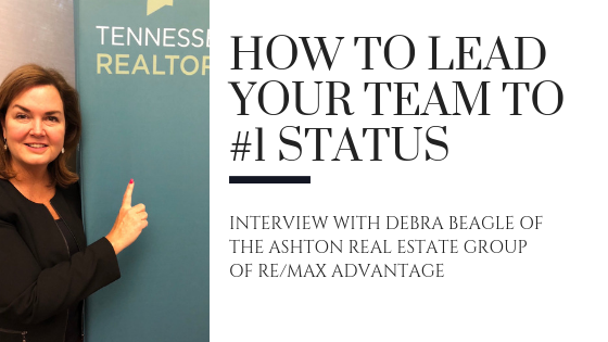 How to Lead Your Team to #1 Status: Interview with Debra Beagle of The Ashton Real Estate Group of RE/MAX Advantage
