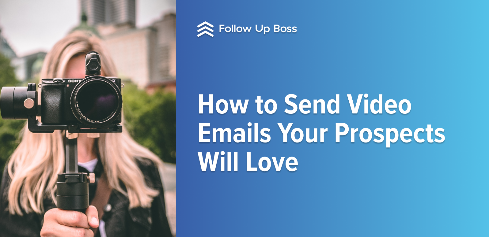 How to Send Video Emails Your Real Estate Prospects Will Love