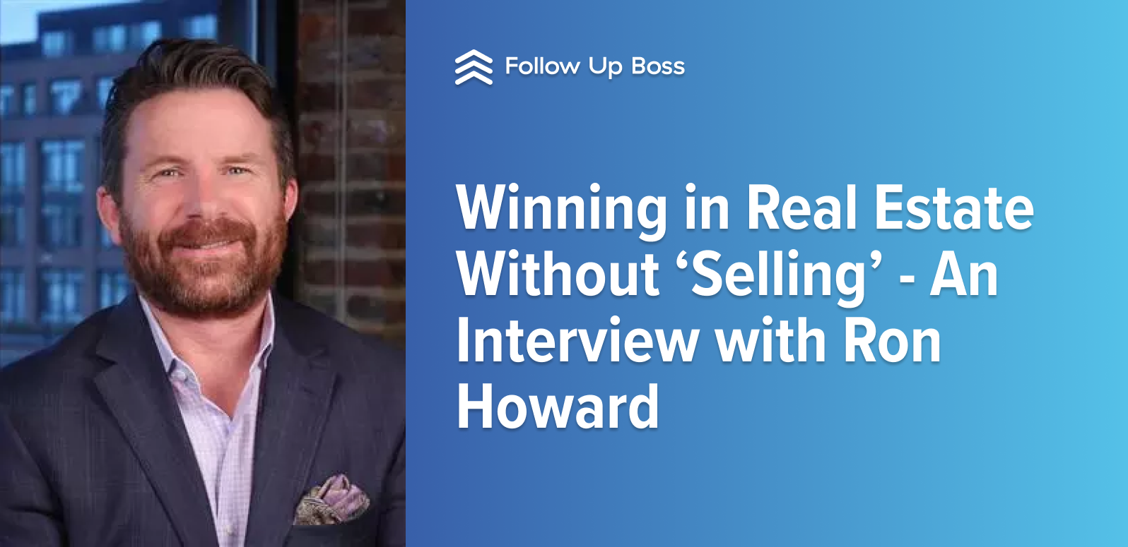 Winning in Real Estate Without 'Selling' – An Interview with Ron Howard