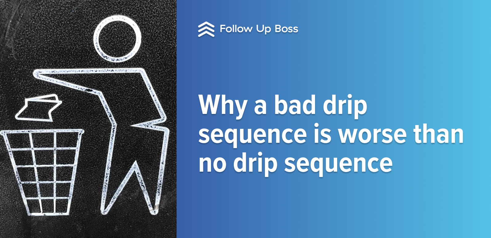 Why a Bad Drip Sequence Is Worse than No Drip Sequence