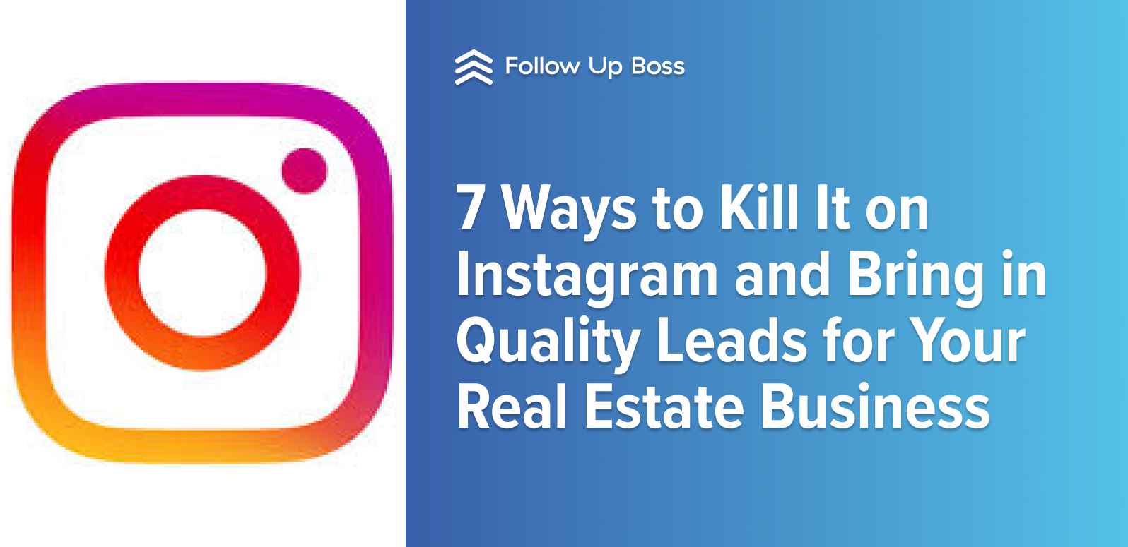 7 Ways to Kill It on Instagram and Bring in Quality Leads for Your Real Estate Business