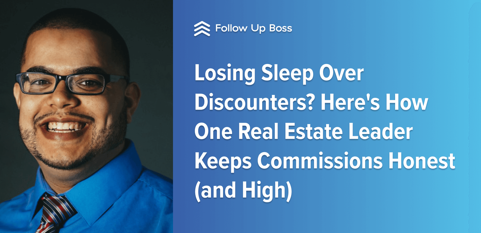 Losing Sleep Over Discounters? Here's How One Real Estate Leader Keeps Commissions Honest (and High)