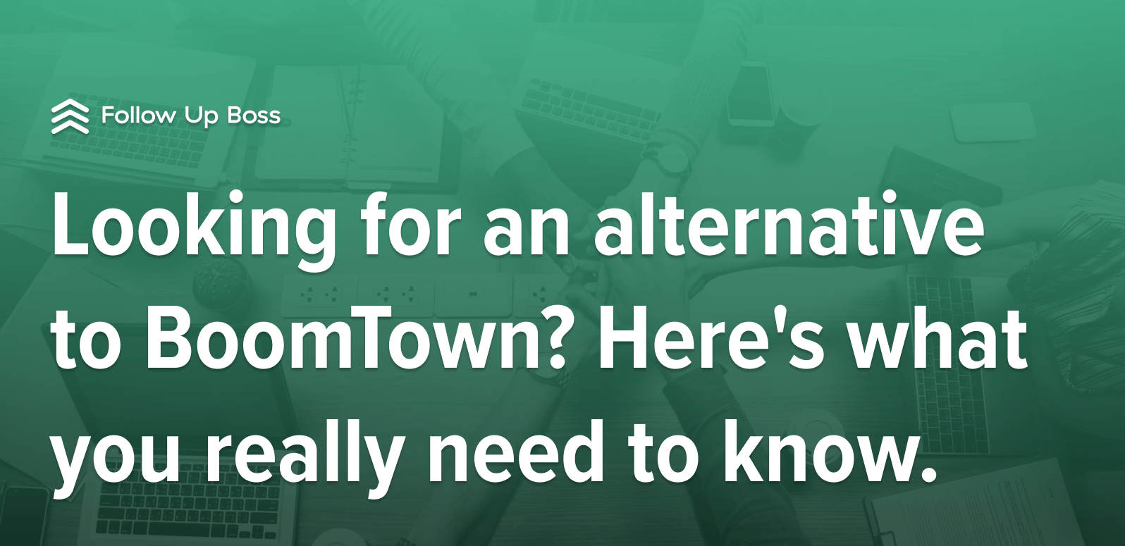 Looking for an alternative to BoomTown? Here's what you really need to know.