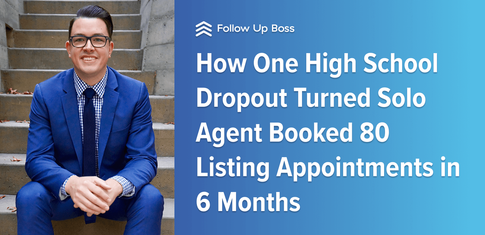 How One High School Dropout Turned Solo Agent Booked 80 Listing Appointments in 6 Months
