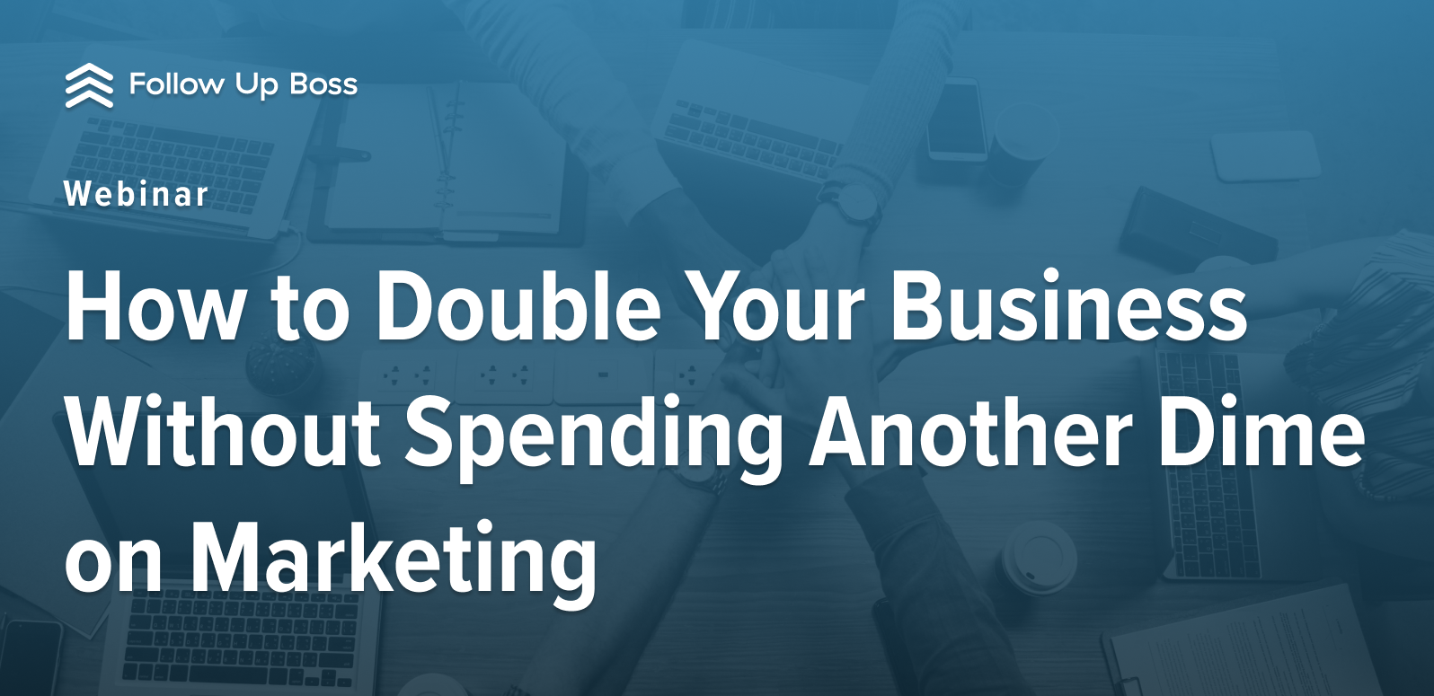 How to Double Your Business Without Spending Another Dime on Marketing
