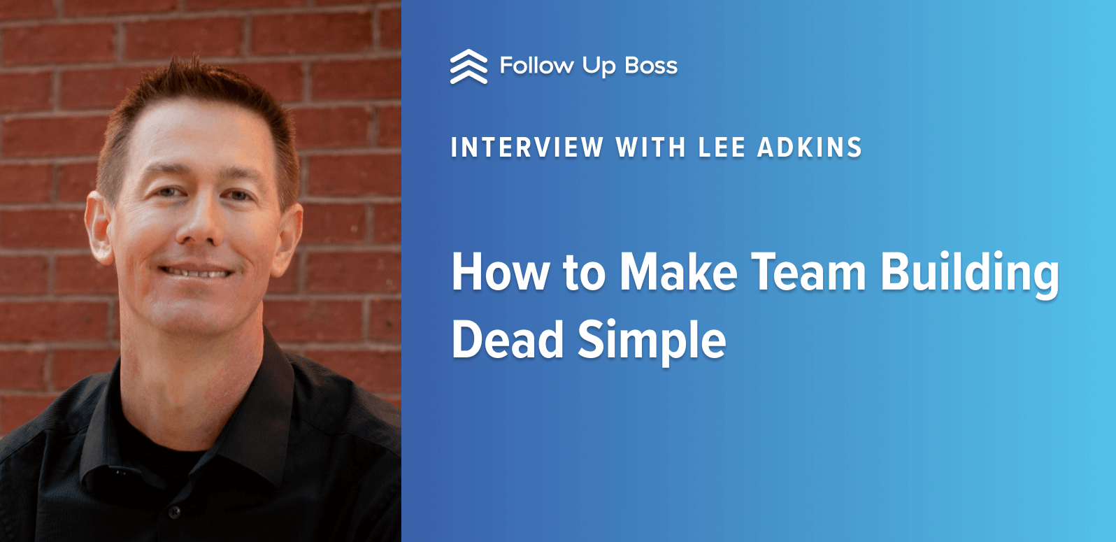 How to Make Team Building Dead Simple —  Interview with Lee Adkins