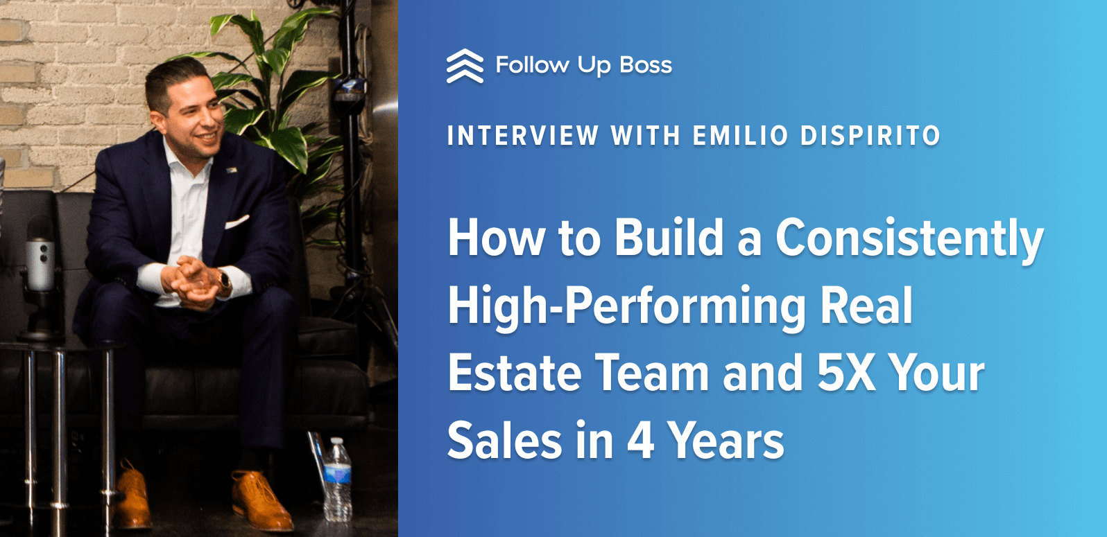 How to Build a Consistently High-Performing Real Estate Team and 5X Your Sales in 4 Years