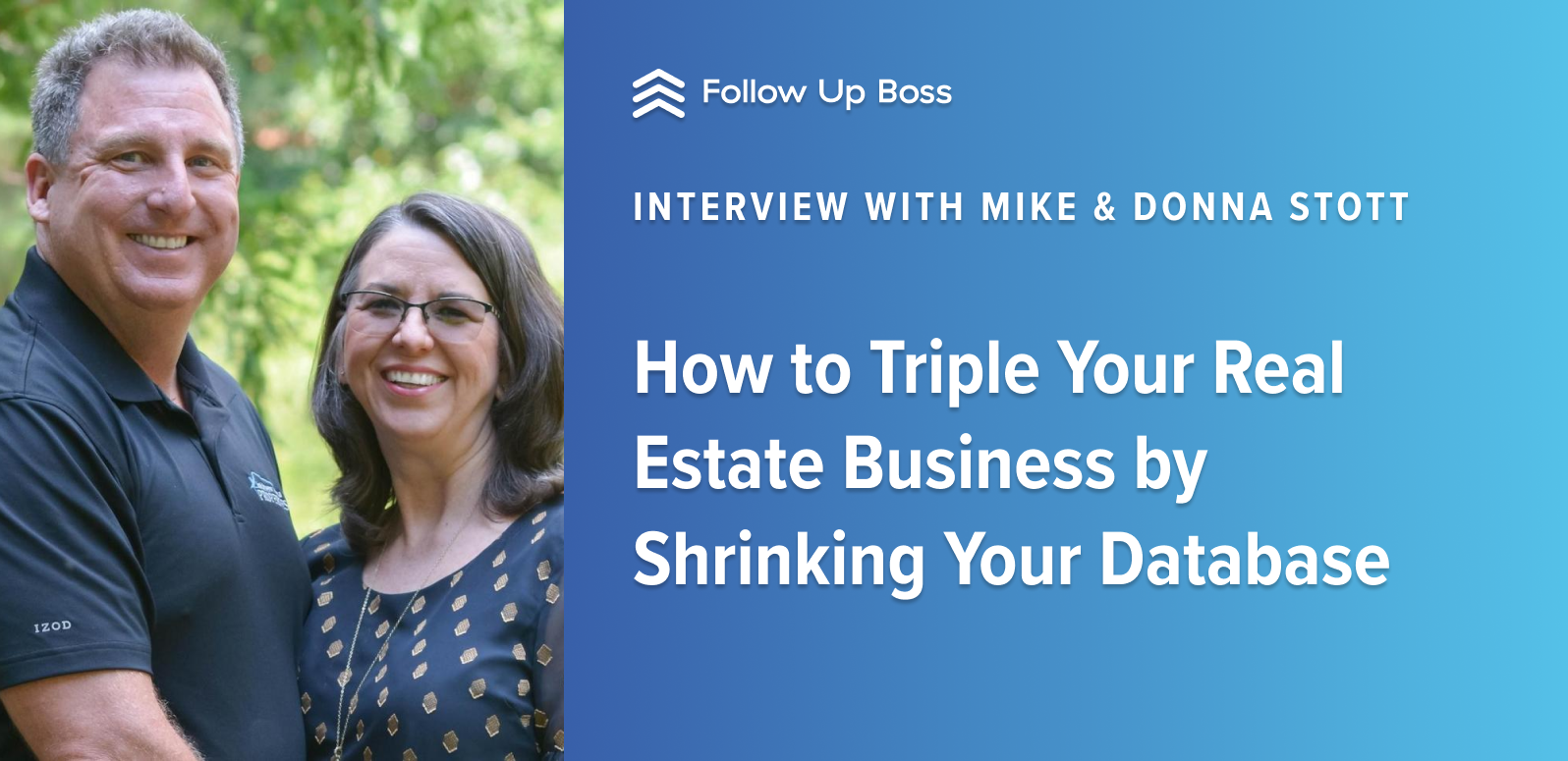 How to Triple Your Real Estate Business by Shrinking Your Database—Interview with Mike and Donna Stott